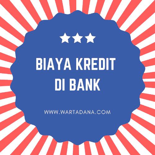 9 JENIS BIAYA KREDIT BANK (WAJIB KAMU TAHU)