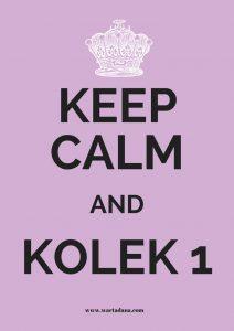 KEEP CALM AND KOLEK 1