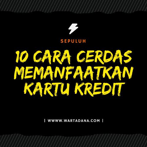10 CARA CERDAS MEMANFAATKAN KARTU KREDIT