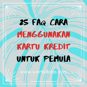 25 FAQ CARA MENGGUNAKAN KARTU KREDIT (Update 2020)
