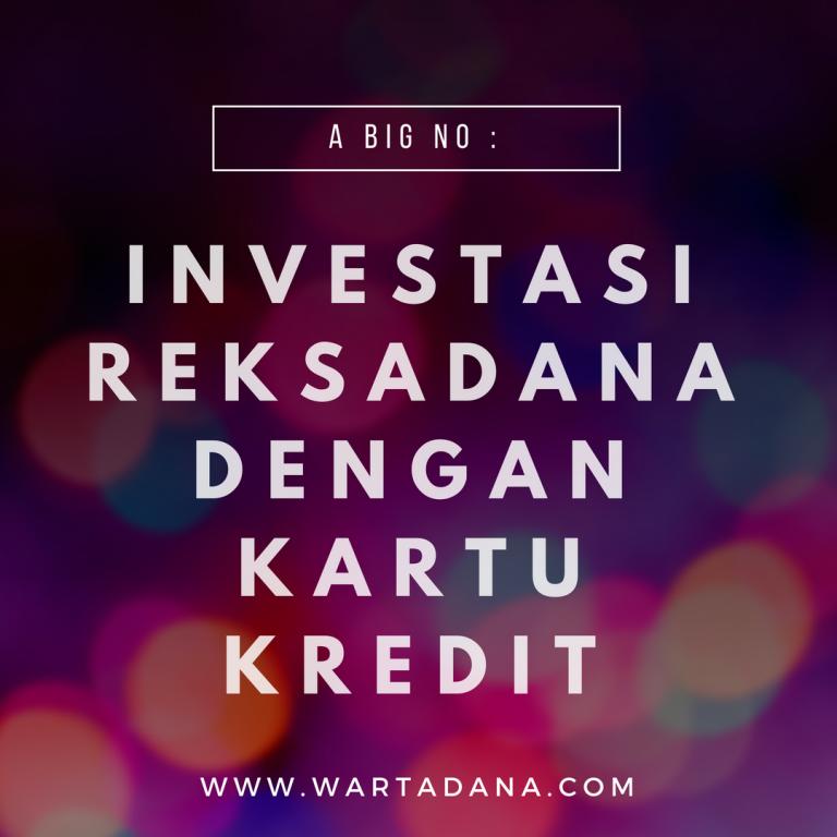 A BIG NO : INVESTASI REKSADANA DENGAN DANA KARTU KREDIT