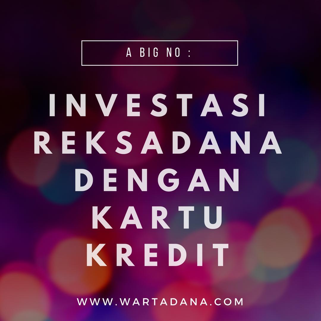 A BIG NO INVESTASI REKSADANA DENGAN KARTU KREDIT