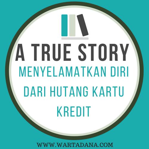 A TRUE STORY - MENYELAMATKAN DIRI DARI HUTANG KARTU KREDIT