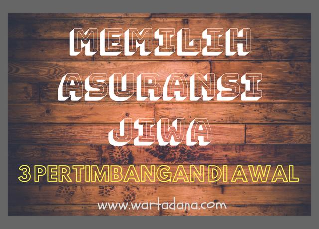 MEMILIH ASURANSI JIWA - 3 PERTIMBANGAN DI AWAL