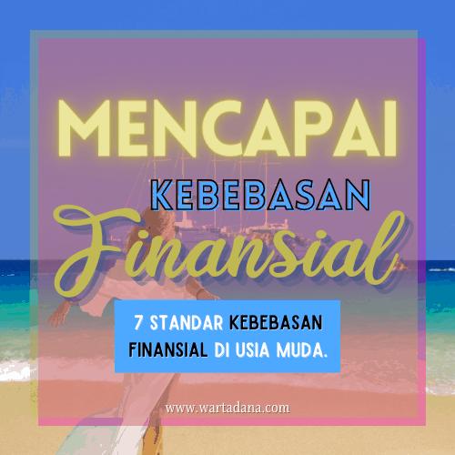 MENCAPAI KEBEBASAN FINANSIAL (7 Standar Financial Freedom ala Wartadana)