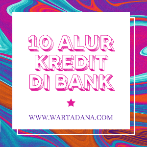 MEMAHAMI 10 ALUR KREDIT DI BANK