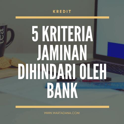 5 KRITERIA JAMINAN YANG DIHINDARI BANK