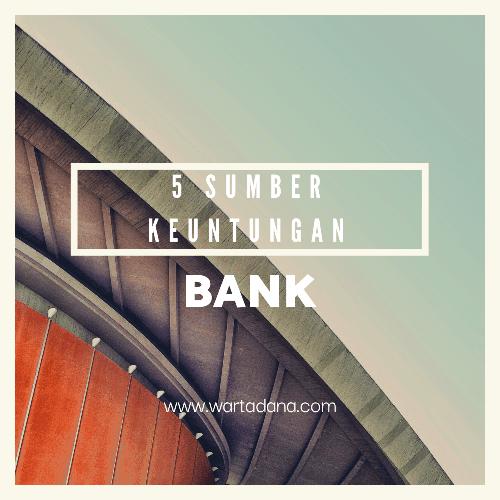 DARI MANA BANK DAPAT UNTUNG?