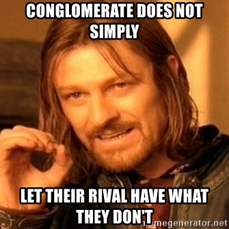 conglomerate-does-not-simply-let-their-rival-have-what-they-dont