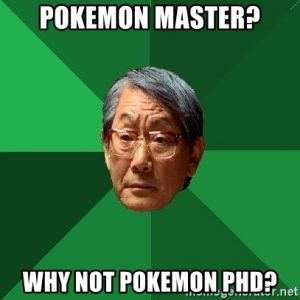 Pokemon master? Why not pokemon PHD?