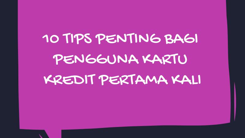 10 TIPS PENTING BAGI PENGGUNA KARTU KREDIT PERTAMA KALI