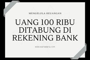 UANG 100 RIBU TABUNG DI REKENING BANK