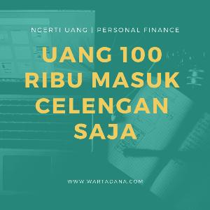 UANG 100 RIBU MASUK CELENGAN SAJA