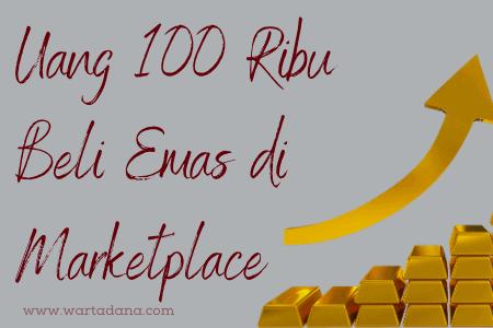 uang 100 ribu beli emas di marketplace