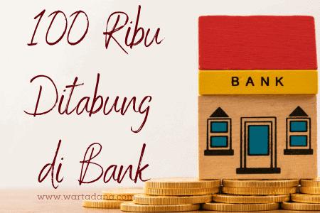 uang 100 ribu tabung di bank