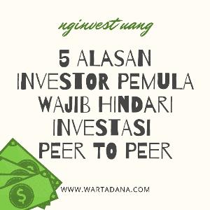 5 ALASAN INVESTOR PEMULA WAJIB HINDARI INVESTASI PEER TO PEER