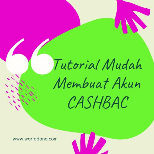 Tutorial Mudah Membuat Akun Cashbac
