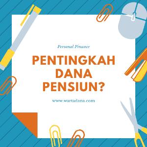 Pentingkah Dana Pensiun Dalam Perencanaan Keuangan?