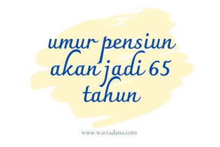 umur pensiun 65 tahun