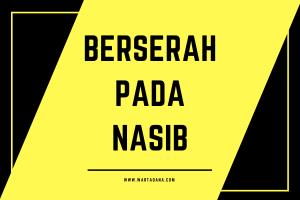BERSERAH PADA NASIB