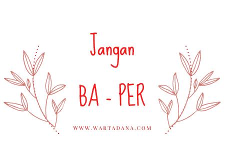 JANGAN BAPER