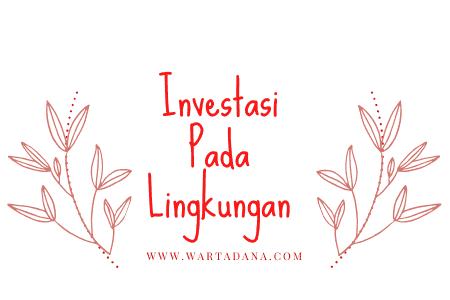 investasi pada lingkunganmu