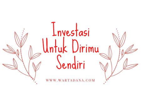 investasi untuk dirimu sendiri kok
