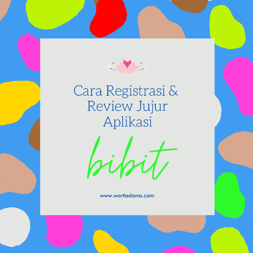 CARA REGISTRASI BIBIT (Tutorial Komplit + Review Jujur Aplikasi Bibit)