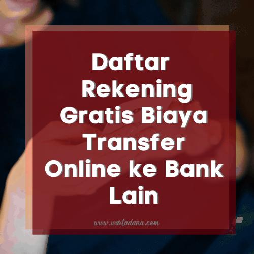 TABUNGAN GRATIS BIAYA TRANSFER ONLINE ANTAR BANK (List Update 2020)