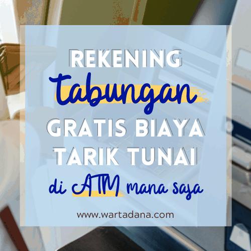 REKENING TABUNGAN GRATIS TARIK TUNAI ATM MANA SAJA (Daftar Update 2021)