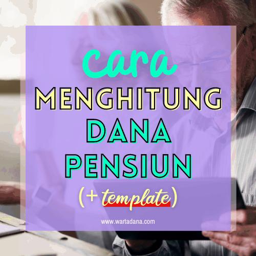 MENGHITUNG DANA PENSIUN (+ Template Kalkulator Dana Pensiun)