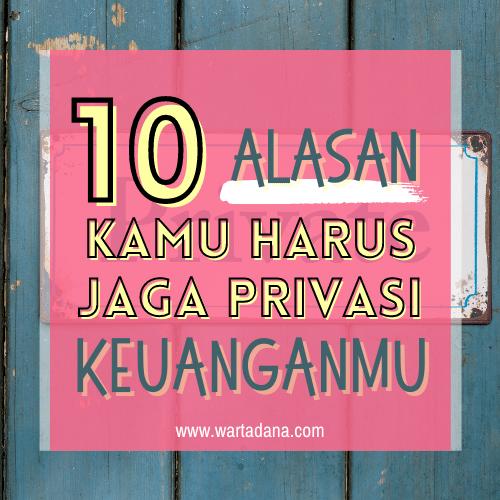 10 ALASAN HARUS JAGA PRIVASI KEHIDUPAN FINANSIAL KAMU!